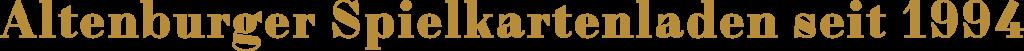 Altenburger Spielkartenladen seit 1994